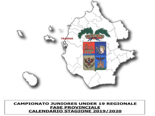 CAMPIONATO JUNIORES UNDER 19 REGIONALE  FASE PROVINCIALE  CALENDARIO STAGIONE 2019/2020