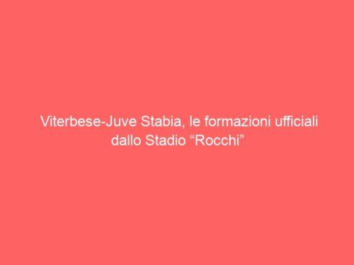 """Viterbese-Juve Stabia, le formazioni ufficiali dallo Stadio """"Rocchi"""""""