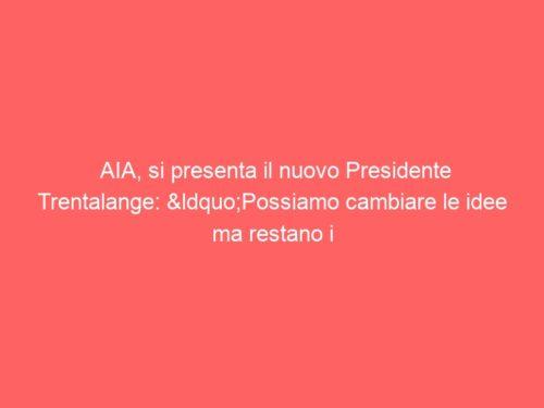 """AIA, si presenta il nuovo Presidente Trentalange: """"Possiamo cambiare le idee ma restano i principi"""""""