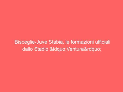 """Bisceglie-Juve Stabia, le formazioni ufficiali dallo Stadio """"Ventura"""""""