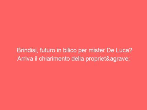 Brindisi, futuro in bilico per mister De Luca? Arriva il chiarimento della proprietà