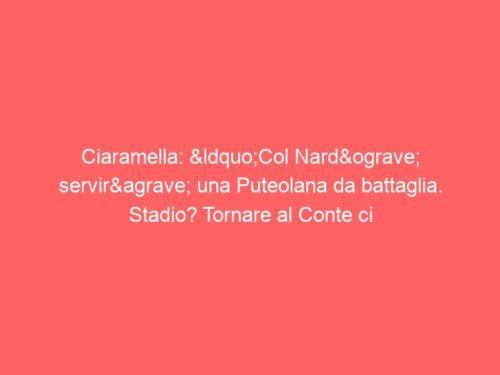 """Ciaramella: """"Col Nardò servirà una Puteolana da battaglia. Stadio? Tornare al Conte ci aiuterà"""""""
