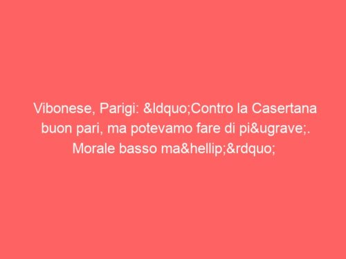 """Vibonese, Parigi: """"Contro la Casertana buon pari, ma potevamo fare di più. Morale basso ma…"""""""