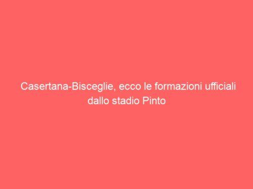 Casertana-Bisceglie, ecco le formazioni ufficiali dallo stadio Pinto
