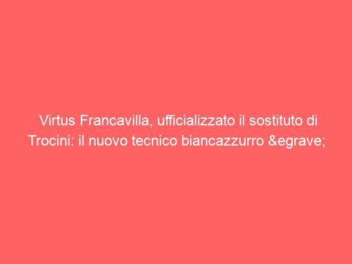 Virtus Francavilla, ufficializzato il sostituto di Trocini: il nuovo tecnico biancazzurro è Alberto Colombo
