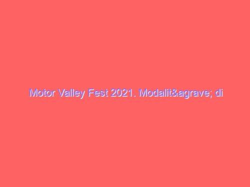 Motor Valley Fest 2021. Modalità di partecipazione del pubblico all'evento